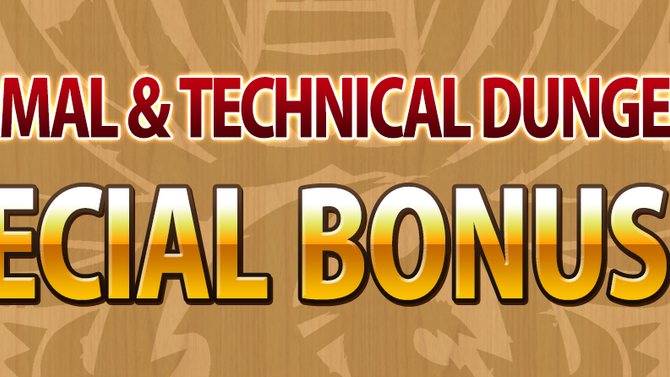 Normal & Technical Dungeons Special Bonuses!