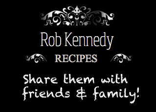 Rob Kennedy Recipes! Share them with Friends & Family