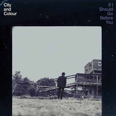 """If I Should Go Before You"", by City & Colour"