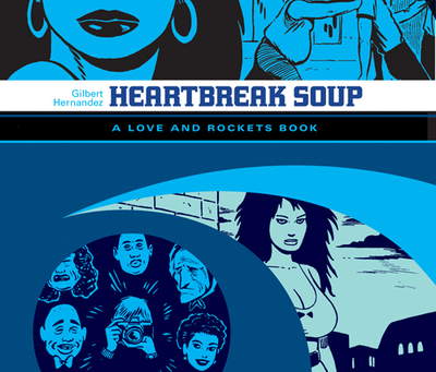 Comics Everyone Should Read: Heartbreak Soup & Human Diastrophism by Gilbert Hernandez