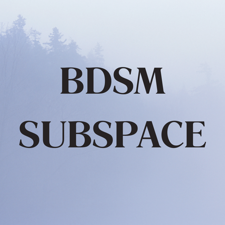 What is Subspace? // BDSM Talk