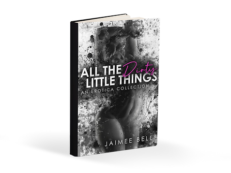 all the dirty little things jaimee bell erotic short stories
