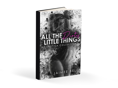 All the Dirty Little Things (Erotica Collection)