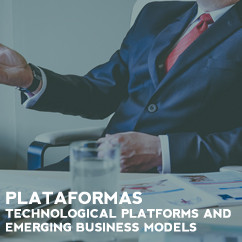 PLATAFORMAS – Technological platforms and emerging business models: new modes of value creation and