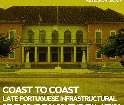 COAST TO COAST - Late Portuguese Infrastructural Development in Continental Africa