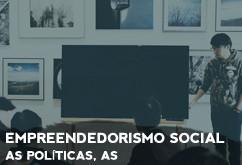 EMPREENDEDORISMO SOCIAL | As políticas, as organizações e as práticas de educação/formação