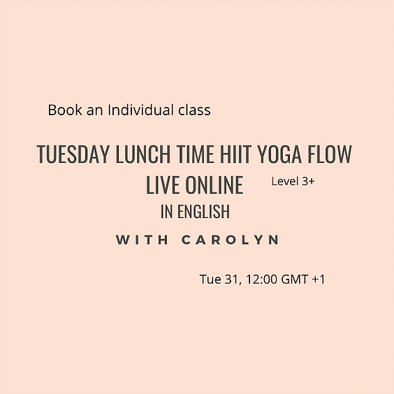 Tuesday lunch time HIIT Yoga flow LIVE ONLINE with Carolyn in English Level 3+