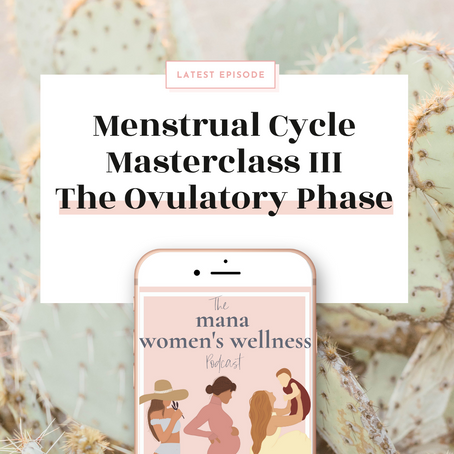 Menstrual Cycle Masterclass Part 3 - The Ovulatory Phase