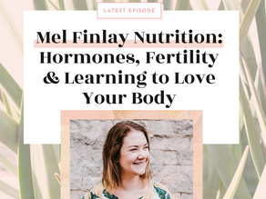 Melissa Finlay Nutrition - Hormones, Fertility and Learning to Love Your Body