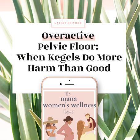 Overactive Pelvic Floor – When Kegels Do More Harm Than Good