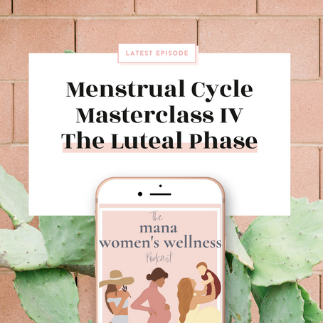 Menstrual Cycle Masterclass Part 4 - The Luteal Phase