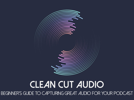 3. Beginner's Guide to Capturing Great Audio for your Podcast