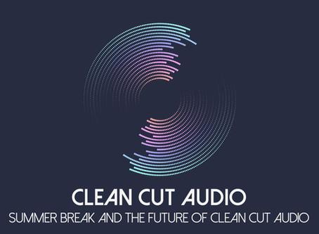 Summer Break and the Future of Clean Cut Audio