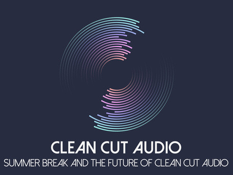 Summer Break and the Future of Clean Cut Audio