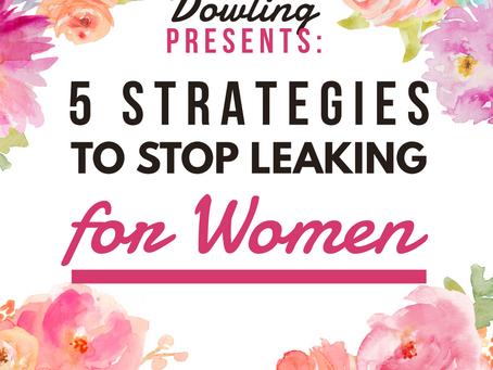 5 Strategies to Help You Stop Leaking