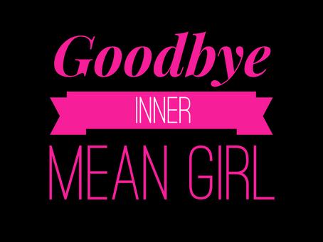 Goodbye Inner Mean Girl.