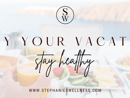ENJOY YOUR VACATIONS, STAY HEALTHY
