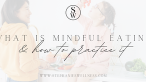 WHAT IS MINDFUL EATING & HOW TO PRACTICE IT