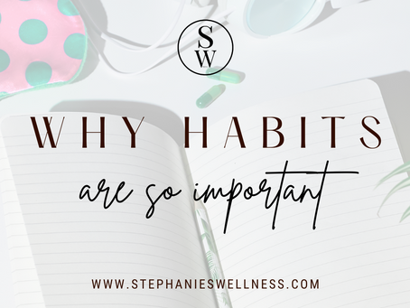 WHY HABITS ARE SO IMPORTANT