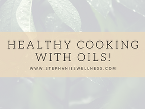 Healthy Cooking With Oils!
