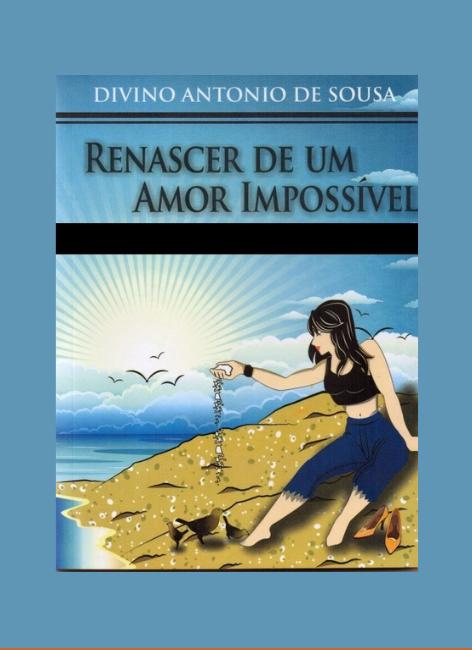 Renascer de um amor impossível - Dinivo Antonio de Sousa