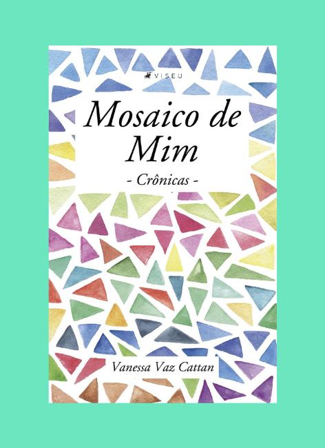 Mosaicos de mim - Vanessa Vaz Cattan