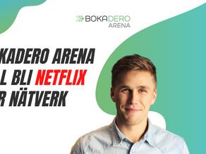 Bokadero Arena vill bli Netflix för nätverk!