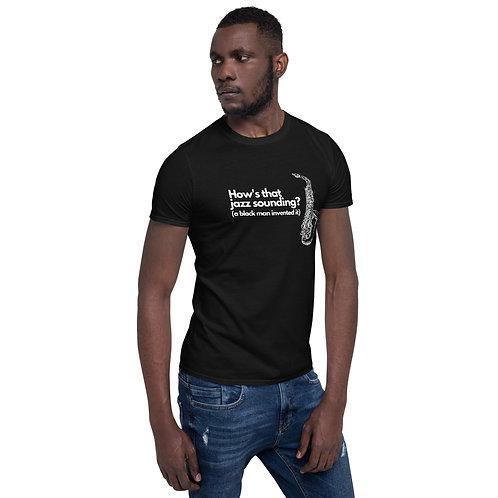 How's That Jazz Sounding? Short-Sleeve Unisex T-Shirt