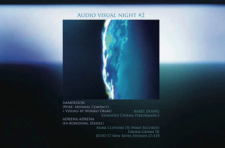 Audio Visual Night, live experimental performance, av, vj, new river studios, Immersion, Wire, Minimal Compact, Noriko Okaku, Karel Doing, Expanded Cinema, Adrena Adrena, E-da Kazuhisa, Boredoms, Seefeel, Grimm Grimm, Warp Records, Mark Clifford