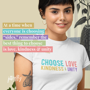 Choose Love, Kindness & Unity