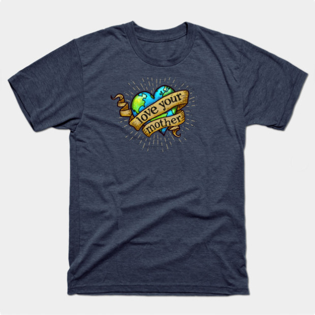 Love Your Mother Earth t-shirt