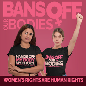 Women's Rights. Bans Off Our Bodies.
