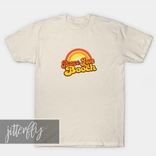 Peace Love Booch Shirt