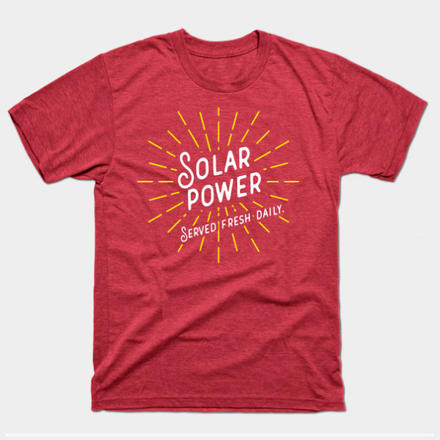 Solar Power Served Fresh Daily t-shirt
