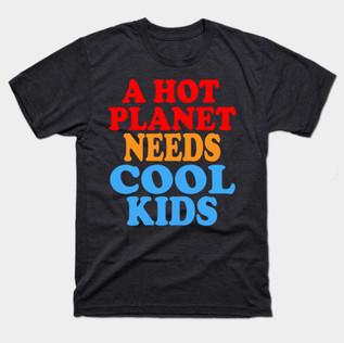 A Hot Planet Needs Cool Kids t-shirt
