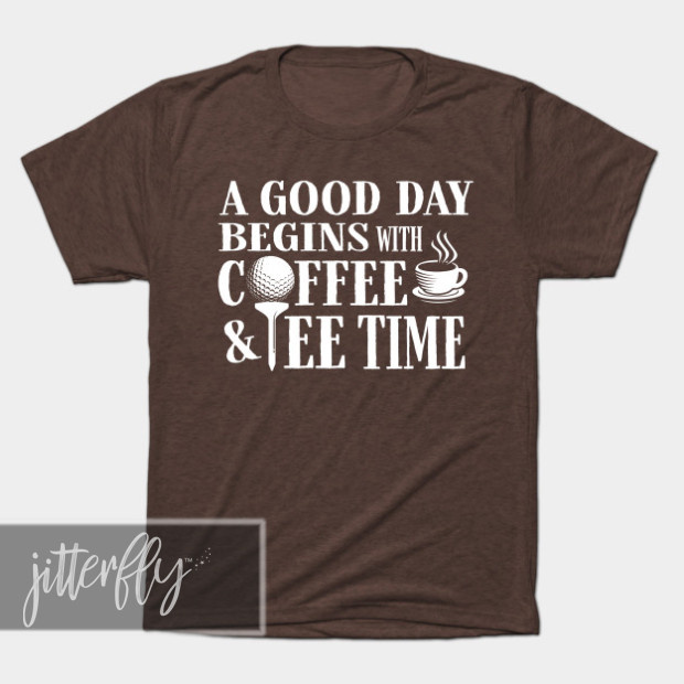 Good Day Begins with Coffee and Tee Time