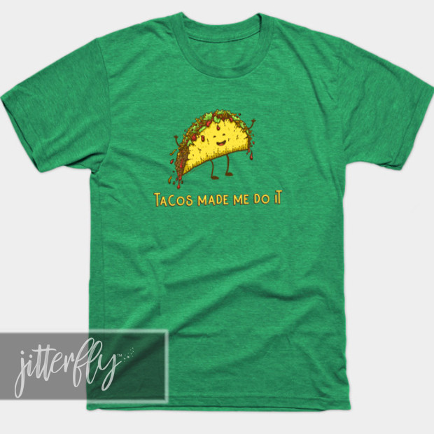 Tacos Made Me Do It Shirt