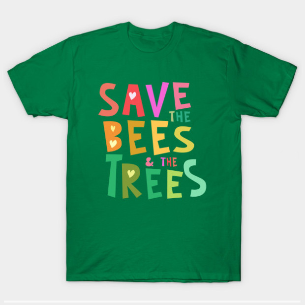 Save the Bees and the Trees t-shirt