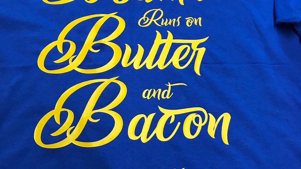 Mama runs on Butter n Bacon