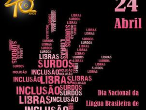 24 de Abril - Dia Nacional da Língua Brasileira de Sinais (LIBRAS)