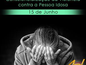 15 de Junho - Dia Mundial da Consciencialização da Violência contra a Pessoa Idosa