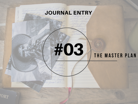Journal Entry #3: The Master Plan