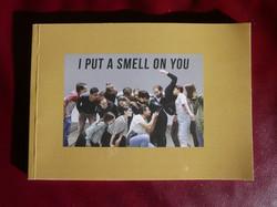 I put a smell on you