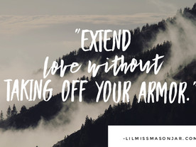 Extend Love Without Taking off Your Armor