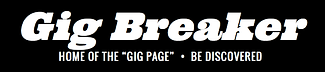 "Gig Breaker Music Home of the ""Gig Page"" Be Discovered - Gig Breaker - Gig Traxx - Music Promotion"