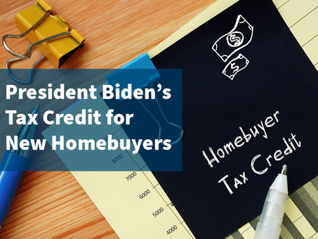 President Biden's Proposed First Time Homebuyer Tax Credit