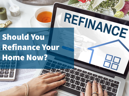 Is Now a Good Time to Refinance Your Home?