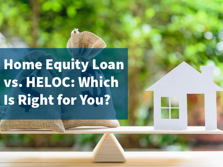 Home Equity Loan vs. HELOC: Which Is Right for You?
