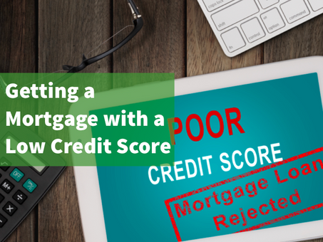 Getting a Mortgage with a Low Credit Score