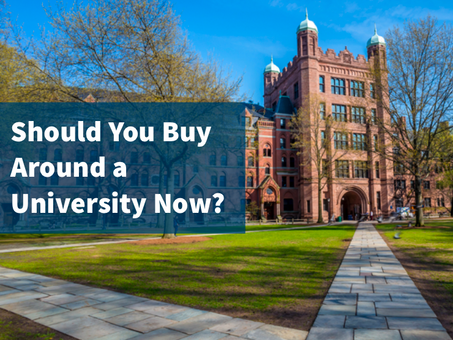 Should You Buy Around A University Now?